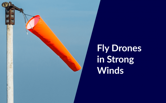 fly drones in strong winds