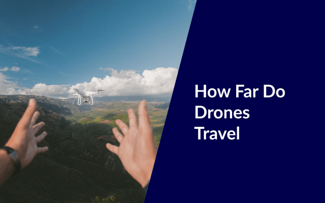 how far do drones travel